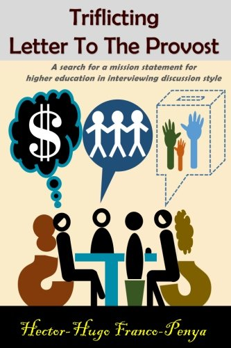Triflicting letter to the provost: A search for a mission statement for higher education in interviewing discussion style