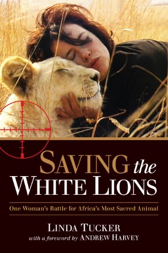 Saving the White Lions: One Woman's Battle for Africa's Most Sacred Animal by [Tucker, Linda]