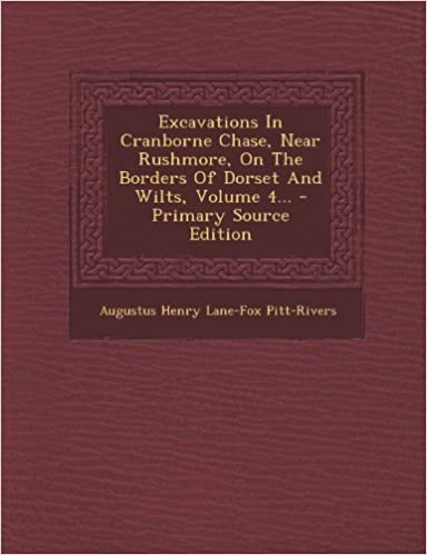 Book Excavations In Cranborne Chase, Near Rushmore, On The Borders Of Dorset And Wilts, Volume 4... - Primary Source Edition