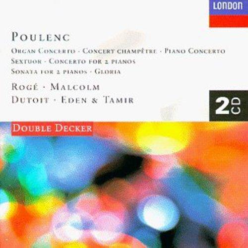 Poulenc: Organ Concerto; Gloria; Sextuor; Concerto for 2 Pianos; Piano Concerto; Sonata for 2 Pianos; Concert Champetre (Poulenc Organ Concerto)