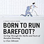Born to Run Barefoot?: Sorting Through the Myths and Facts of Barefoot Running | Chas Gillespie