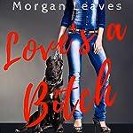 Love's a Bitch | Morgan Leaves