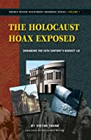The Holocaust Hoax Exposed: Debunking the 20th Century's Biggest Lie 1937787087 Book Cover