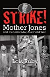 img - for Strike! Mother Jones and the Colorado Coal Field War book / textbook / text book