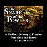 Book Cover for The Snare of the Fowler -- A Medieval Journey to Freedom from Guilt and Shame
