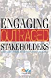 Engaging Outraged Stakeholders: How-To Guide for Uniting the Left, Right, Capitalists, and Activists