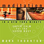 Meditation in a New York Minute: Super Calm for the Super Busy | Mark Thornton