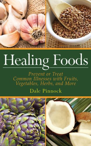 Healing Foods: Prevent and Treat Common Illnesses with Fruits, Vegetables, Herbs, and More by [Pinnock, Dale]