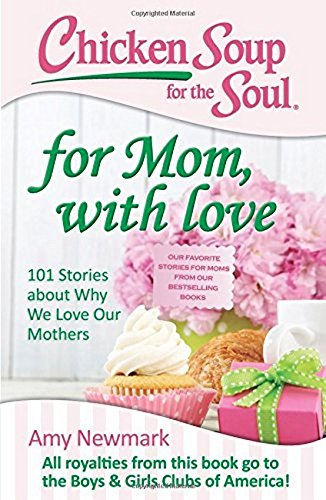 Chicken Soup for the Soul: For Mom, with Love: 101 Stories about Why We Love Our Mothers PDF ePub fb2 book