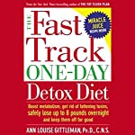 The Fast Track One-Day Detox Diet | Ann Louise Gittleman Ph.D.,C.N.S.
