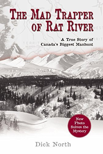 Mad Trapper of Rat River: A True Story Of Canada's Biggest Manhunt 1st Edition by North, Dick (2005) Paperback (Peace River Canada)