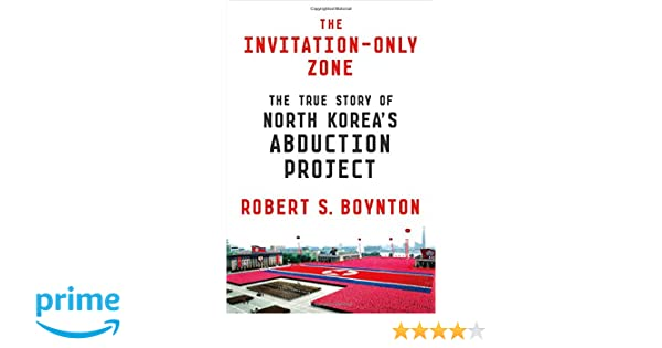 The invitation only zone the true story of north koreas the invitation only zone the true story of north koreas abduction project robert s boynton 9780374175849 books amazon stopboris Choice Image