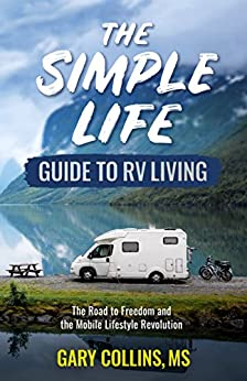 The Simple Life Guide To RV Living: The Road to Freedom and the Mobile Lifestyle Revolution by [Collins, Gary]