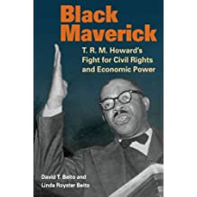 Black Maverick: T. R. M. Howard's Fight for Civil Rights and Economic Power (New Black Studies Series)