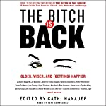 The Bitch Is Back: Older, Wiser, and (Getting) Happier | Cathi Hanauer