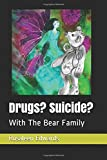 Drugs? Suicide?: With The Bear Family (HEALING THE WHOLE PERSON Modified for young people)