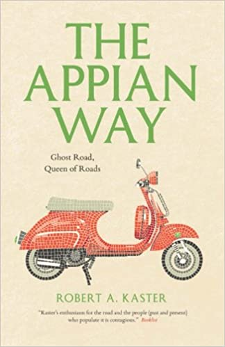 the appian way ghost road queen of roads culture trails adventures in travel robert a kaster 9780226142999 amazoncom books