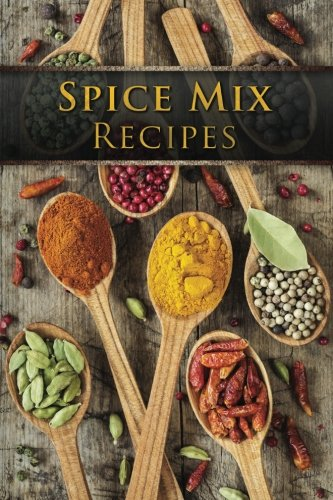 Spice Mix Recipes: Top 50 Most Delicious Dry Spice Mixes [A Seasoning Cookbook] by Julie Hatfield