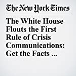 The White House Flouts the First Rule of Crisis Communications: Get the Facts Out Fast | Peter Baker