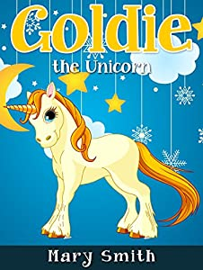Goldie the Unicorn: Fairy Tale Bedtime Story for Kids About Adventure (Sunshine Reading Book 7)