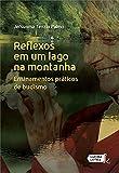 Reflexos em Um Lago na Montanha. Ensinamentos Práticos de Budismo