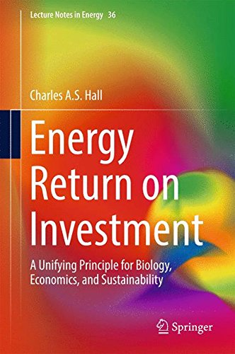 Energy Return on Investment: A Unifying Principle for Biology, Economics, and Sustainability (Lecture Notes in - Return In Policy Usa