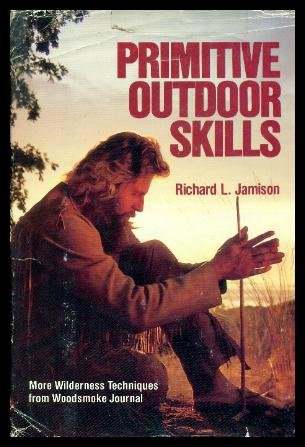 Primitive Outdoor Skills: More Wilderness Techniques from Woodsmoke Journal, Jamison, Richard L.