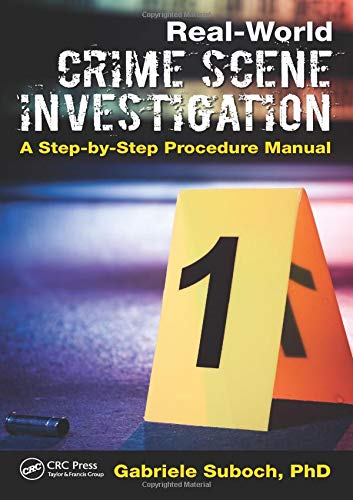 Real-World Crime Scene Investigation: A Step-by-Step Procedure Manual