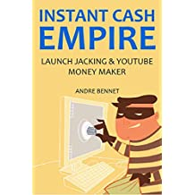 INSTANT CASH EMPIRE 2016: LAUNCH JACKING & YOUTUBE MONEY MAKER