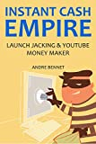 INSTANT CASH EMPIRE 2016: LAUNCH JACKING & YOUTUBE MONEY MAKER