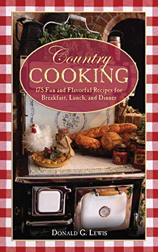 Country Cooking: 175 Fun and Flavorful Recipes for Breakfast, Lunch, and Dinner (Lunch Casseroles Christmas For)