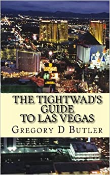 The Tightwad's Guide To Las Vegas: The Budget Stretching and Money Saving Pocket Guide