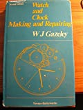 img - for Watch and Clock Making and Repairing: Dealing With the Construction and Repair of Watches, Clocks and Chronometers by W. J. Gazeley (1974-06-01) book / textbook / text book