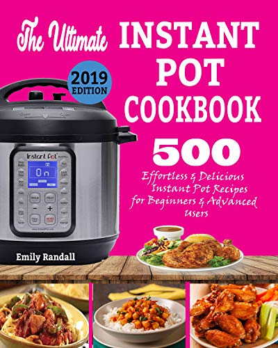 THE ULTIMATE INSTANT POT COOKBOOK: 500 Effortless & Delicious Instant Pot Recipes for Beginners & Advanced Users  (Instant Pot Cookbook) (Electric Pressure Cooker Cookbook) (Best Microwave Oven Uk)