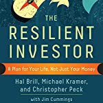 The Resilient Investor: A Plan for Your Life, Not Just Your Money | Hal Brill,Michael Kramer,Christopher Peck,Jim Cummings