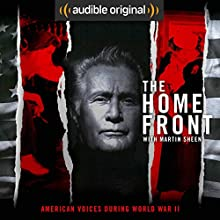 The Home Front: Life in America During World War II Other by  Audible Originals, Martin Sheen