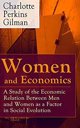 gilman women and economics As gary scharnhorst says, gilman's women and economics 'was the culmination of the feminist and socialist critique she had formu.