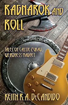 Ragnarok and Roll: Tales of Cassie Zukav, Weirdness Magnet by [R.A. DeCandido, Keith]