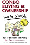 img - for Condo Buying and Ownership Made Simple: Tips to Save Time and Money by Senay, Kay (January 2, 2008) Paperback book / textbook / text book