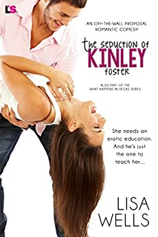 The Seduction of Kinley Foster (Off the Wall Proposal Romantic Comedy) (What Happens in Vegas) by [Wells, Lisa]