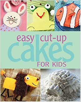 Easy Cut Up Cakes For Kids Melissa Barlow 0142360175018 Amazon Books