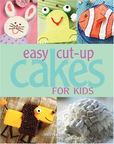 Easy Cut Up Cakes For Kids Melissa Barlow 0142360175018 Amazon Com Books