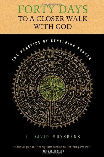 Forty Days to a Closer Walk with God: The Practice of Centering Prayer