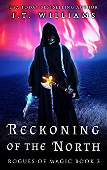 Reckoning of the North: A Tale of the Dwemhar (Rogues of Magic Book 3) by [Williams, J.T.]