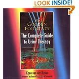 Golden Fountain: The Complete Guide to Urine Therapy Coen Van Der Kroon, Swami Pragyamurti Saraswati, Volker Moritz and Merilee Dranow