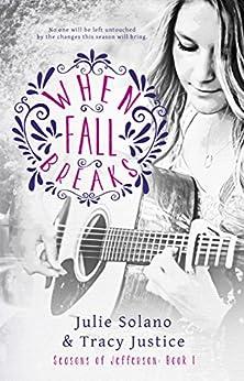 When Fall Breaks (Seasons of Jefferson Book 1) by [Solano, Julie, Justice, Tracy]