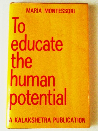 To Educate the Human Potential (To Educate the Human Potential: A Kalakshetra Publication) (To Educate The Human Potential Maria Montessori)