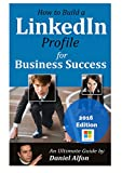 How to Build a LinkedIn Profile for Business Success in 2016: An Ultimate Guide