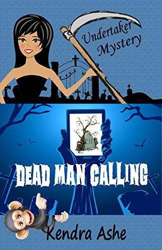 Dead Man Calling: An Undertaker Mystery (Undertaker Mysteries Book 1) by [Ashe, Kendra]
