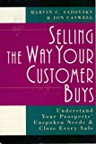 Selling the Way Your Customer Buys : Understand Your Prospects' Unspoken Needs and Close Every Sale, Sadovsky, M. C. and Caswell, J., 0814478891